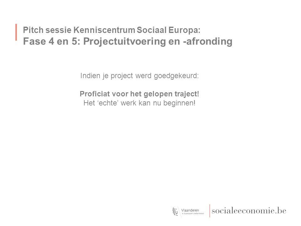 Pitch sessie Kenniscentrum Sociaal Europa: Fase 4 en 5: Projectuitvoering en -afronding Indien je project werd goedgekeurd: Proficiat voor het gelopen