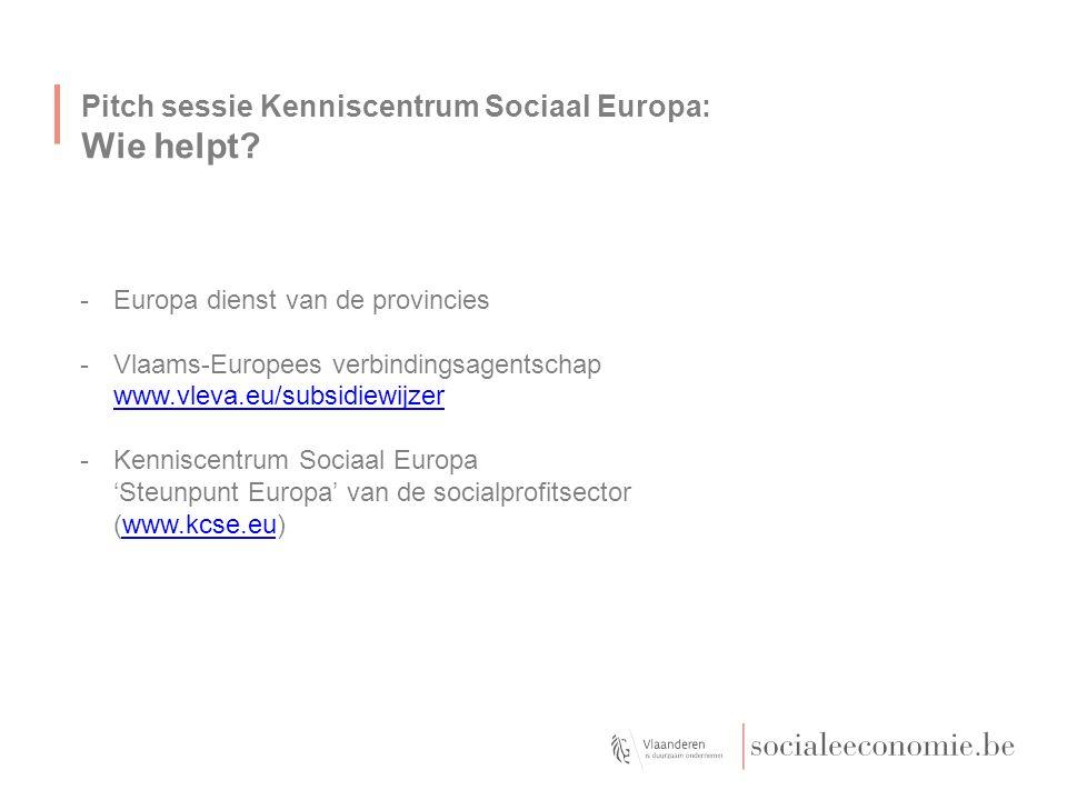 Pitch sessie Kenniscentrum Sociaal Europa: Wie helpt? -Europa dienst van de provincies -Vlaams-Europees verbindingsagentschap www.vleva.eu/subsidiewij