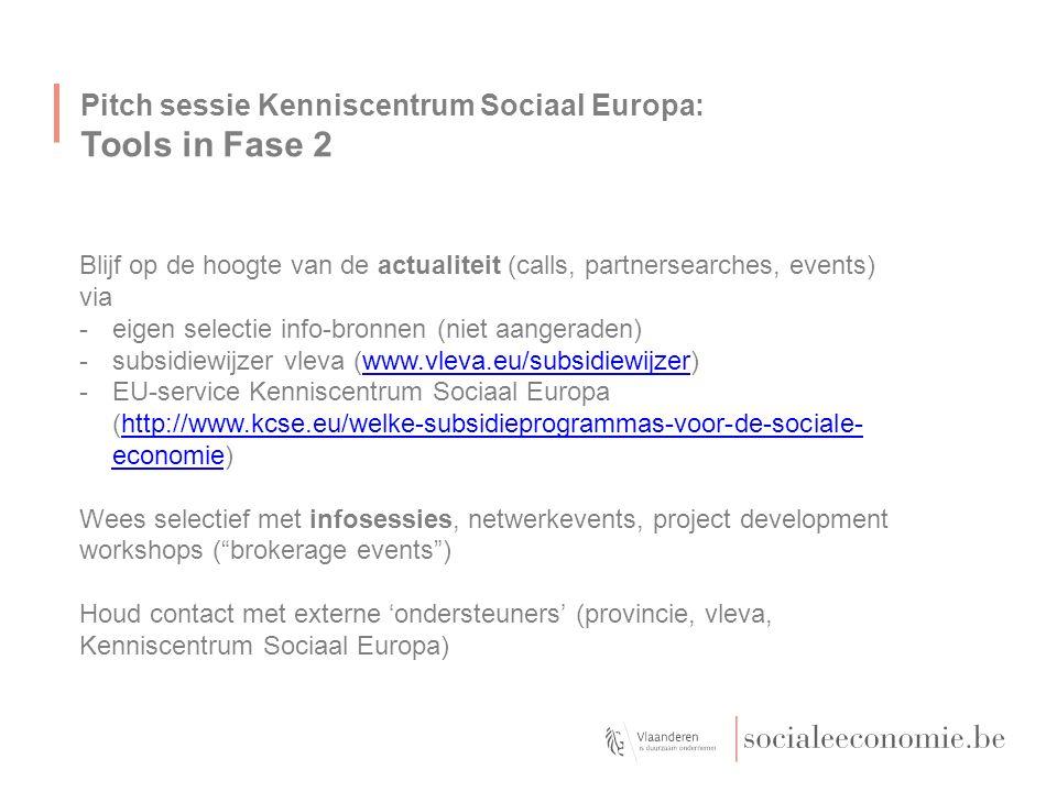 Pitch sessie Kenniscentrum Sociaal Europa: Tools in Fase 2 Blijf op de hoogte van de actualiteit (calls, partnersearches, events) via -eigen selectie