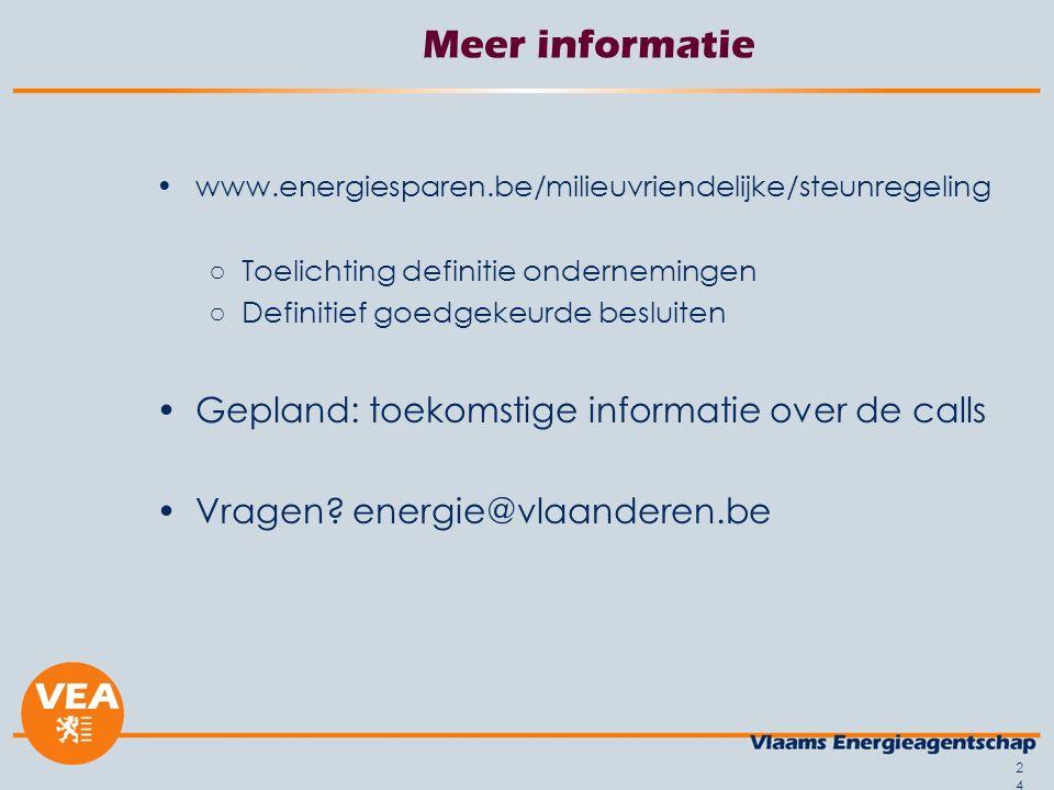 Meer informatie www.energiesparen.be/milieuvriendelijke/steunregeling ○Toelichting definitie ondernemingen ○Definitief goedgekeurde besluiten Gepland: toekomstige informatie over de calls Vragen.