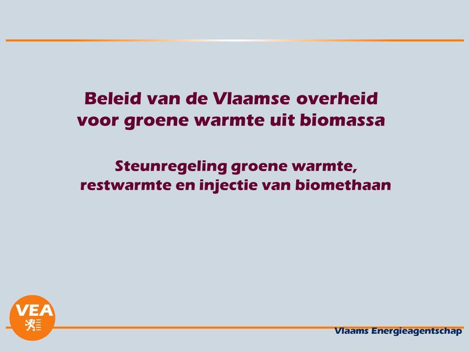 Beleid van de Vlaamse overheid voor groene warmte uit biomassa Steunregeling groene warmte, restwarmte en injectie van biomethaan