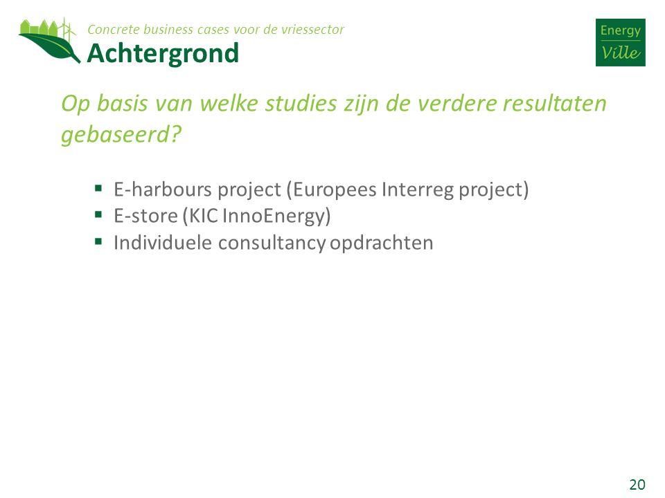 20 Achtergrond Concrete business cases voor de vriessector Op basis van welke studies zijn de verdere resultaten gebaseerd?  E-harbours project (Euro