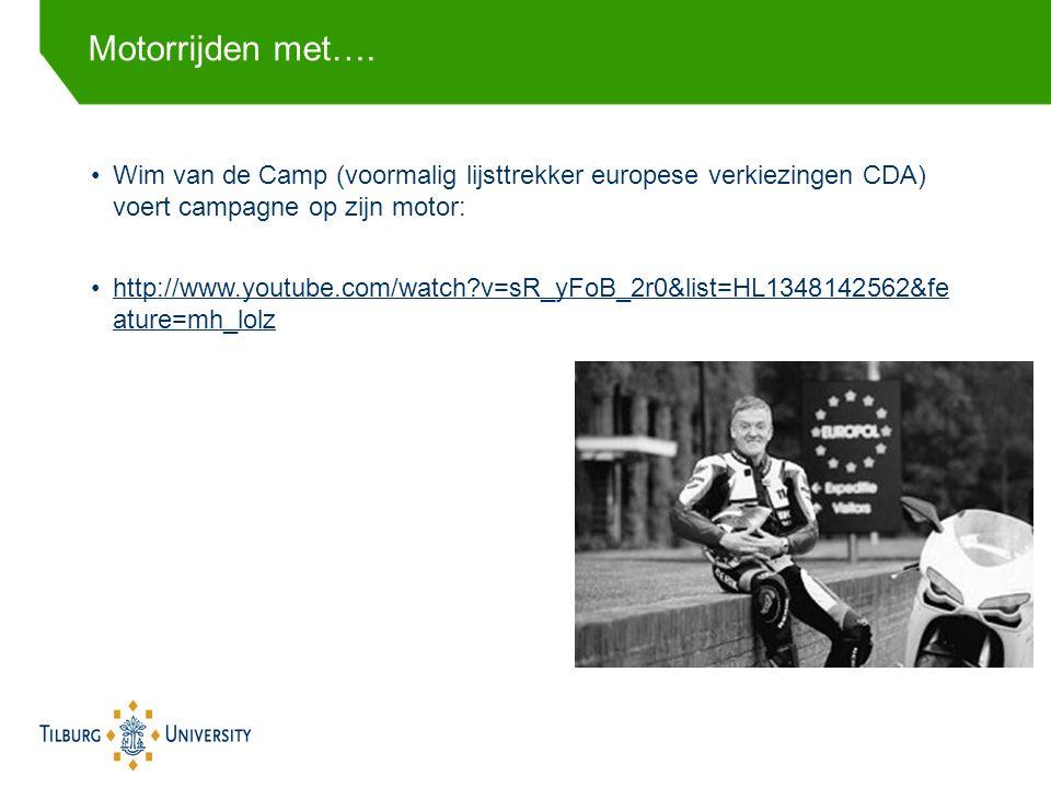 Wim van de Camp (voormalig lijsttrekker europese verkiezingen CDA) voert campagne op zijn motor: http://www.youtube.com/watch v=sR_yFoB_2r0&list=HL1348142562&fe ature=mh_lolzhttp://www.youtube.com/watch v=sR_yFoB_2r0&list=HL1348142562&fe ature=mh_lolz Motorrijden met….