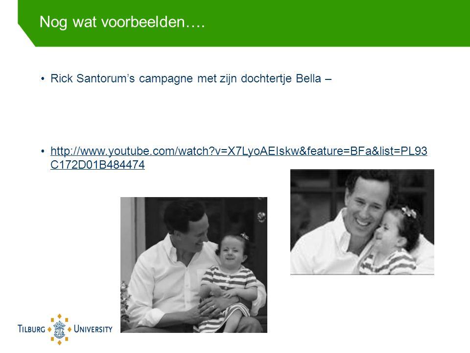 Rick Santorum's campagne met zijn dochtertje Bella – http://www.youtube.com/watch v=X7LyoAEIskw&feature=BFa&list=PL93 C172D01B484474http://www.youtube.com/watch v=X7LyoAEIskw&feature=BFa&list=PL93 C172D01B484474 Nog wat voorbeelden….