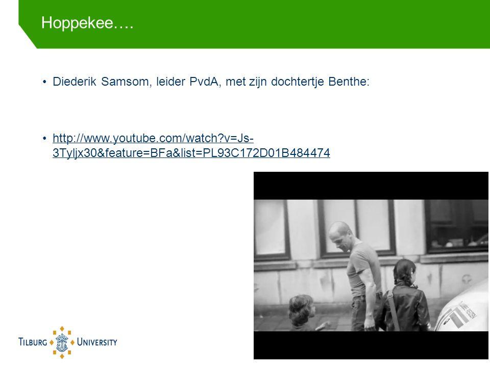 Diederik Samsom, leider PvdA, met zijn dochtertje Benthe: http://www.youtube.com/watch v=Js- 3Tyljx30&feature=BFa&list=PL93C172D01B484474http://www.youtube.com/watch v=Js- 3Tyljx30&feature=BFa&list=PL93C172D01B484474 Hoppekee….