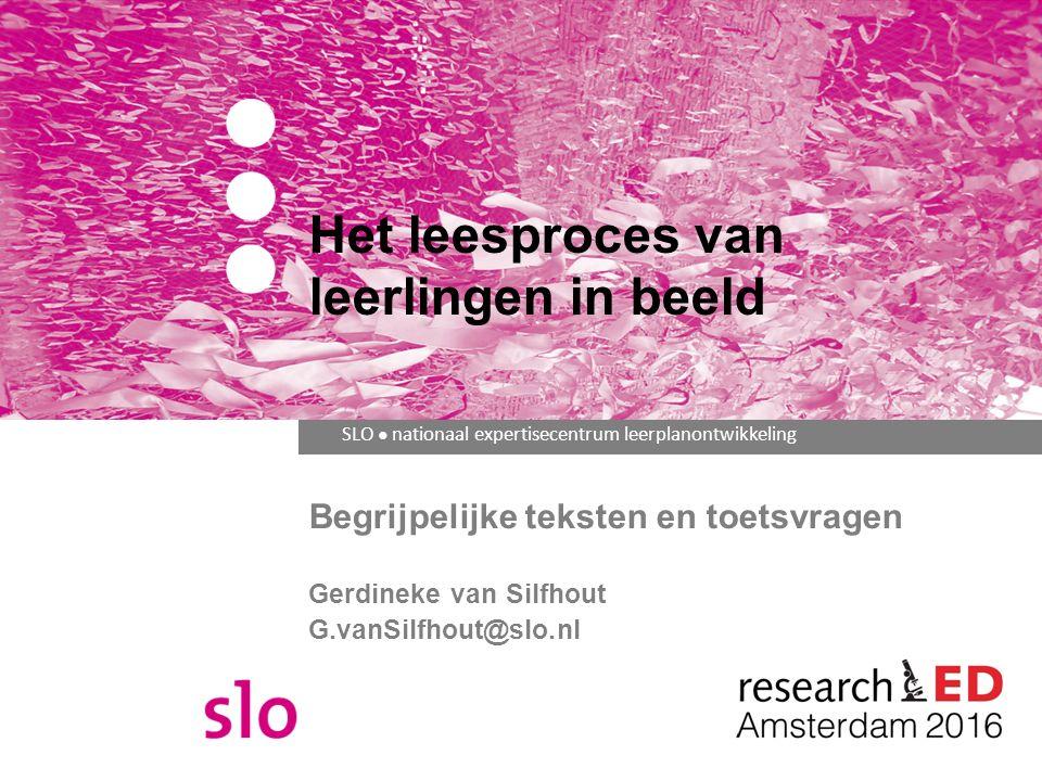 SLO ● nationaal expertisecentrum leerplanontwikkeling Begrijpelijke teksten en toetsvragen Gerdineke van Silfhout G.vanSilfhout@slo.nl Het leesproces van leerlingen in beeld