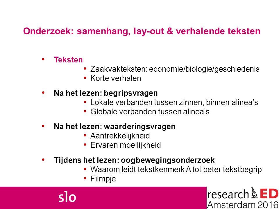Onderzoek: samenhang, lay-out & verhalende teksten Teksten Zaakvakteksten: economie/biologie/geschiedenis Korte verhalen Na het lezen: begripsvragen L
