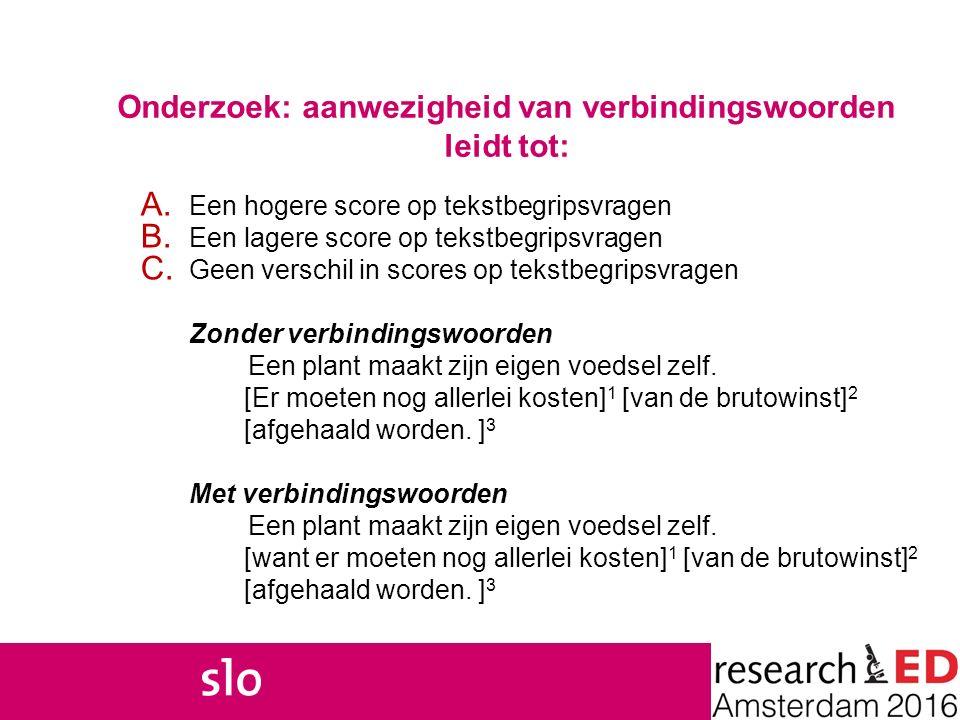 Onderzoek: aanwezigheid van verbindingswoorden leidt tot: A. Een hogere score op tekstbegripsvragen B. Een lagere score op tekstbegripsvragen C. Geen
