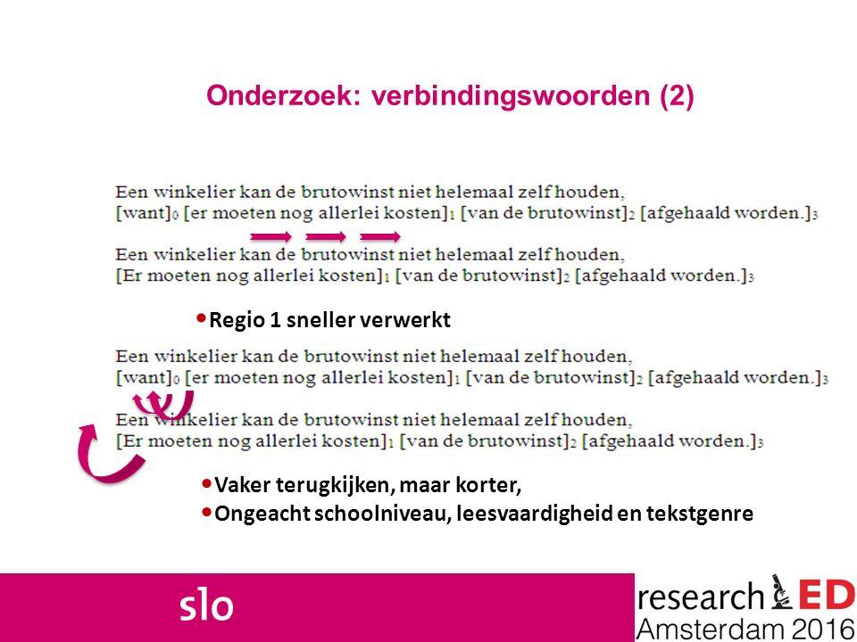 Onderzoek: verbindingswoorden (2) Regio 1 sneller verwerkt Vaker terugkijken, maar korter, Ongeacht schoolniveau, leesvaardigheid en tekstgenre