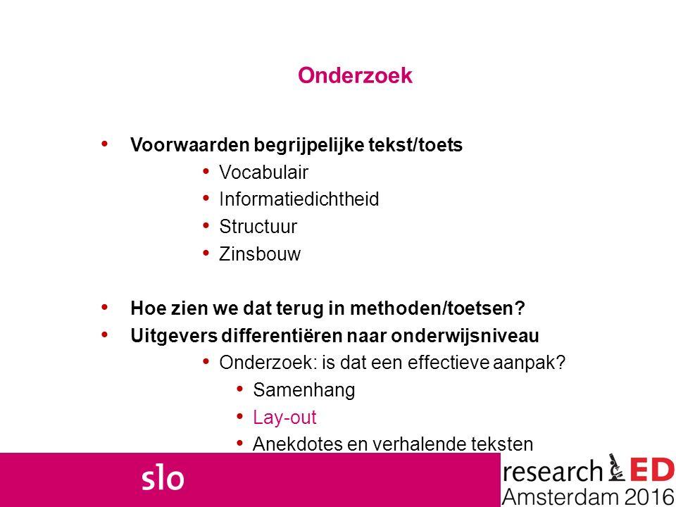Onderzoek Voorwaarden begrijpelijke tekst/toets Vocabulair Informatiedichtheid Structuur Zinsbouw Hoe zien we dat terug in methoden/toetsen? Uitgevers