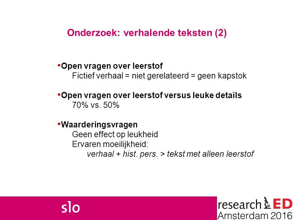Onderzoek: verhalende teksten (2) Open vragen over leerstof Fictief verhaal = niet gerelateerd = geen kapstok Open vragen over leerstof versus leuke d