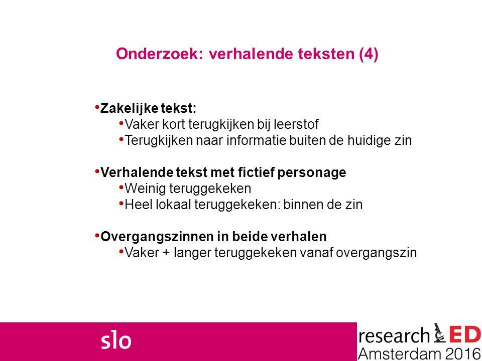 Onderzoek: verhalende teksten (4) Zakelijke tekst: Vaker kort terugkijken bij leerstof Terugkijken naar informatie buiten de huidige zin Verhalende te