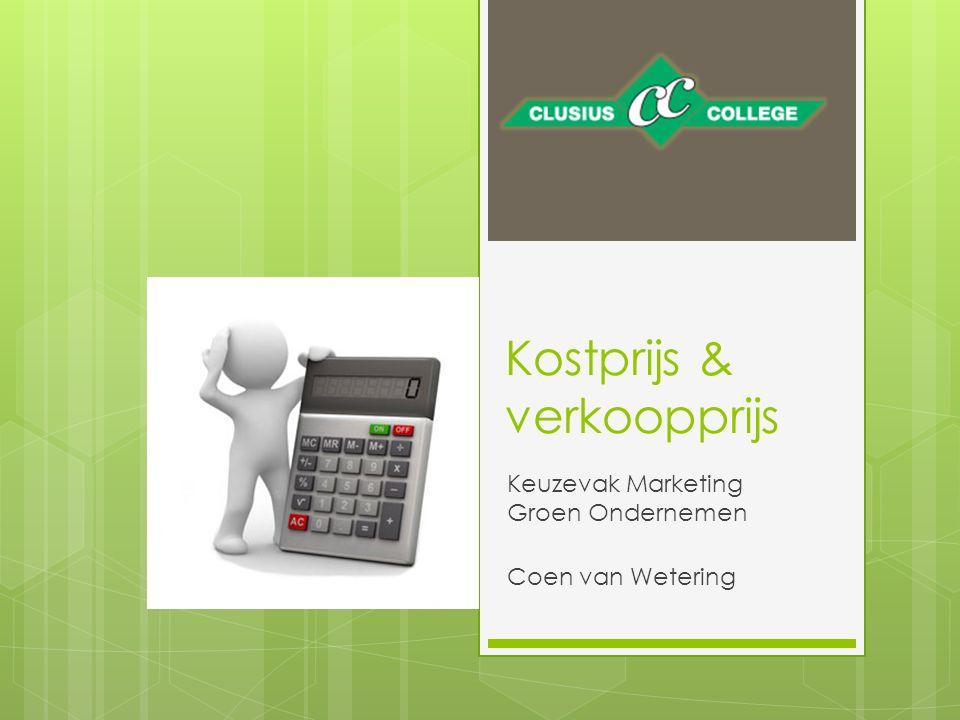 Kostprijs & verkoopprijs Keuzevak Marketing Groen Ondernemen Coen van Wetering