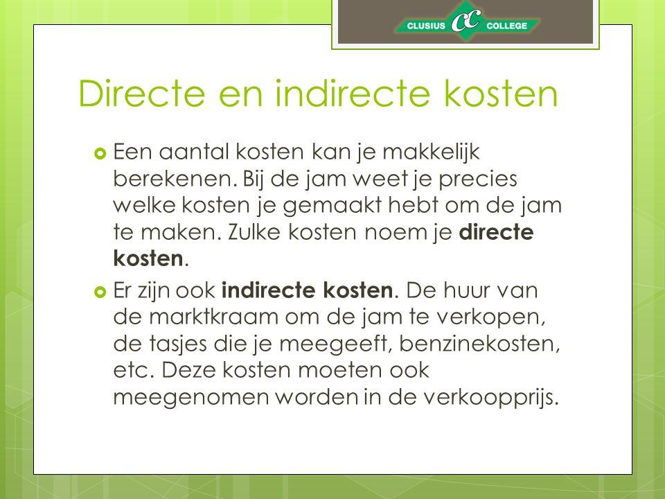Directe kosten & indirecte kosten  Directe kosten: Kosten die direct aan één product toe te wijzen zijn.