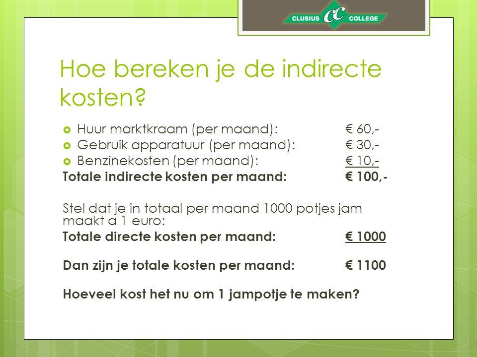 Hoe bereken je de indirecte kosten?  Huur marktkraam (per maand):€ 60,-  Gebruik apparatuur (per maand):€ 30,-  Benzinekosten (per maand):€ 10,- To