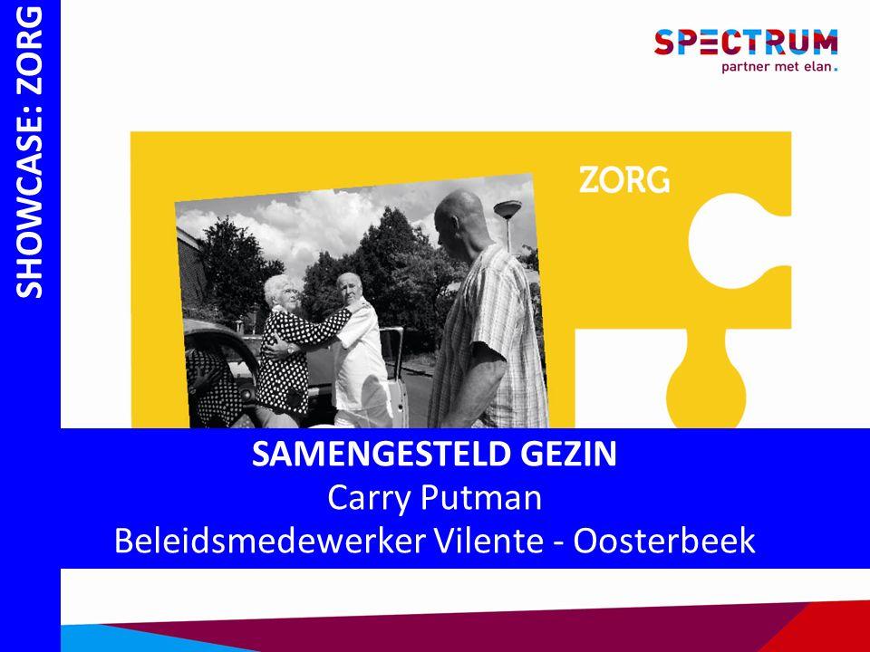 SHOWCASE: ZORG SAMENGESTELD GEZIN Carry Putman Beleidsmedewerker Vilente - Oosterbeek