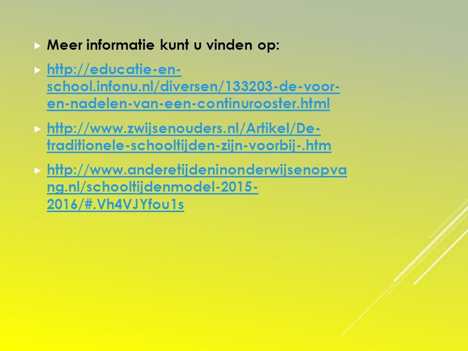  Meer informatie kunt u vinden op:  http://educatie-en- school.infonu.nl/diversen/133203-de-voor- en-nadelen-van-een-continurooster.html http://educ
