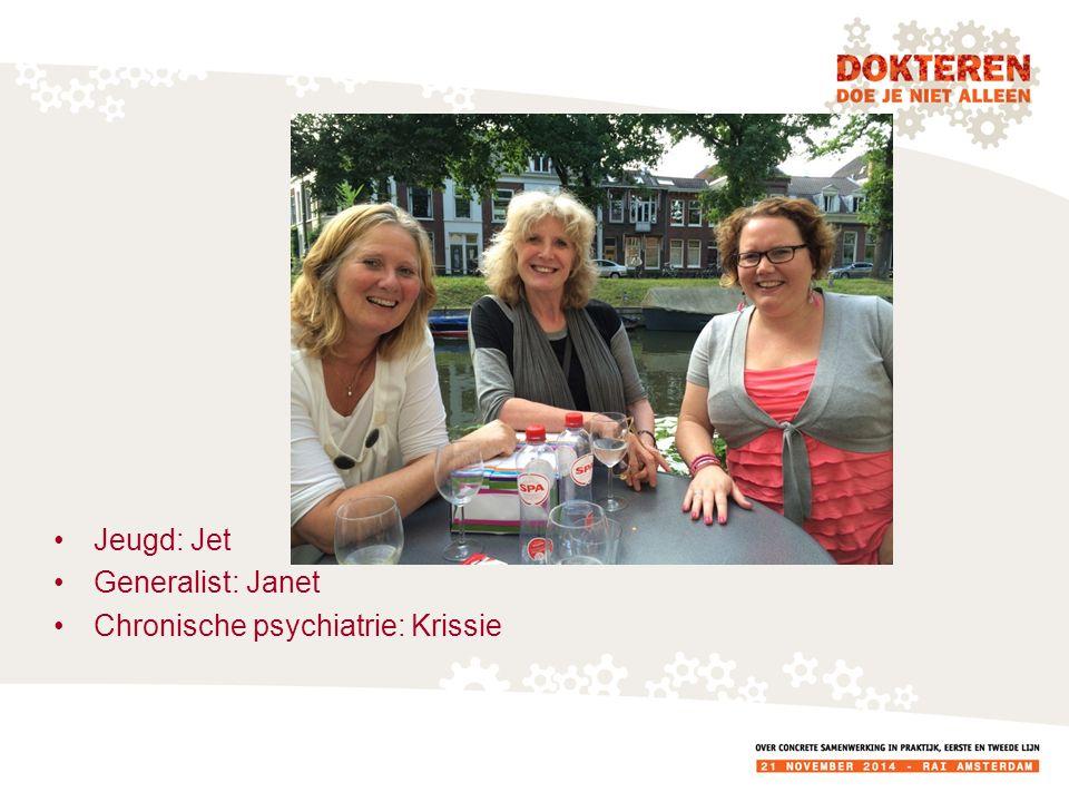 Jeugd: Jet Generalist: Janet Chronische psychiatrie: Krissie