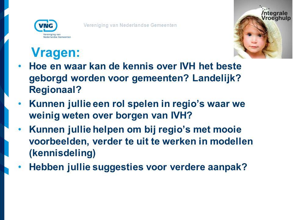 Vereniging van Nederlandse Gemeenten Vragen: Hoe en waar kan de kennis over IVH het beste geborgd worden voor gemeenten.