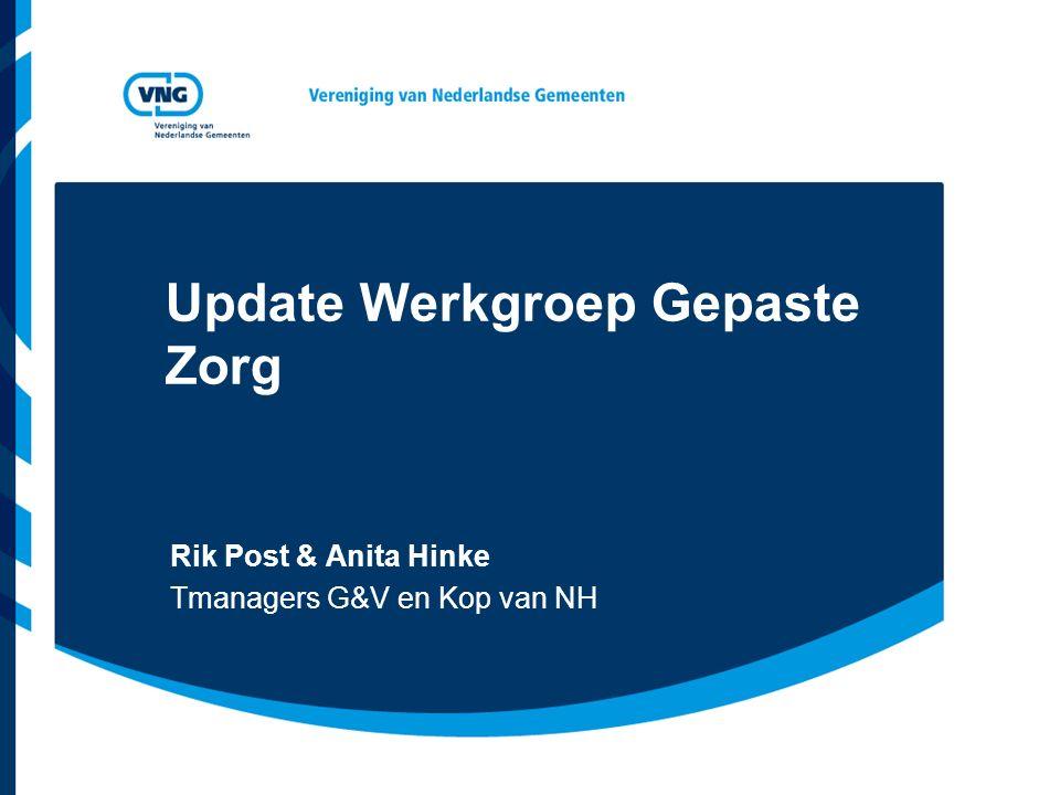 Update Werkgroep Gepaste Zorg Rik Post & Anita Hinke Tmanagers G&V en Kop van NH