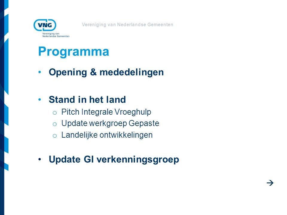 Vereniging van Nederlandse Gemeenten Programma Opening & mededelingen Stand in het land o Pitch Integrale Vroeghulp o Update werkgroep Gepaste o Landelijke ontwikkelingen Update GI verkenningsgroep 