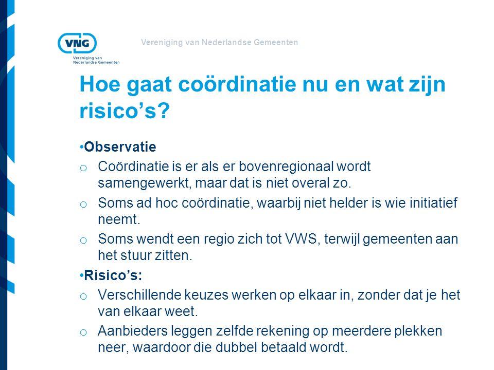 Vereniging van Nederlandse Gemeenten Observatie o Coördinatie is er als er bovenregionaal wordt samengewerkt, maar dat is niet overal zo.
