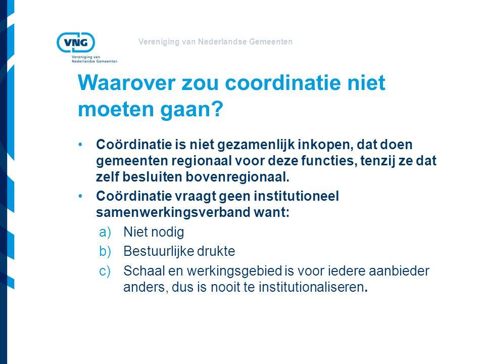 Vereniging van Nederlandse Gemeenten Coördinatie is niet gezamenlijk inkopen, dat doen gemeenten regionaal voor deze functies, tenzij ze dat zelf besluiten bovenregionaal.