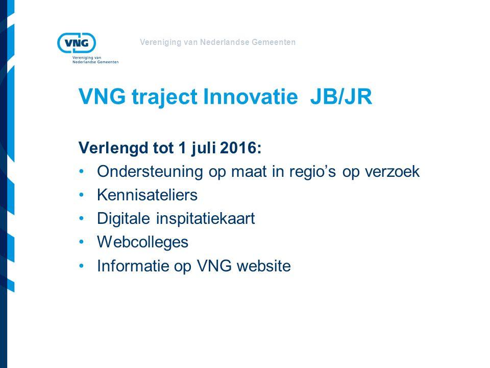 VNG traject Innovatie JB/JR Verlengd tot 1 juli 2016: Ondersteuning op maat in regio's op verzoek Kennisateliers Digitale inspitatiekaart Webcolleges Informatie op VNG website