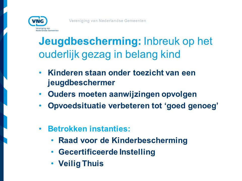 Vereniging van Nederlandse Gemeenten Jeugdbescherming: Inbreuk op het ouderlijk gezag in belang kind Kinderen staan onder toezicht van een jeugdbeschermer Ouders moeten aanwijzingen opvolgen Opvoedsituatie verbeteren tot 'goed genoeg' Betrokken instanties: Raad voor de Kinderbescherming Gecertificeerde Instelling Veilig Thuis