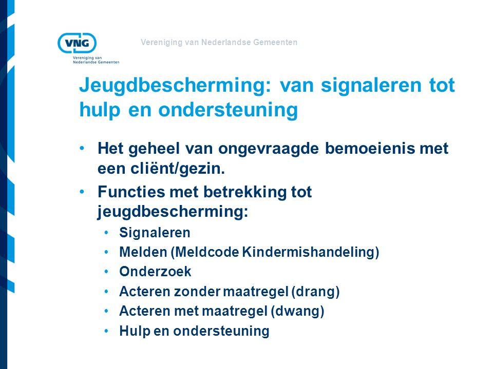 Vereniging van Nederlandse Gemeenten Jeugdbescherming: van signaleren tot hulp en ondersteuning Het geheel van ongevraagde bemoeienis met een cliënt/gezin.