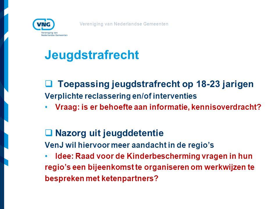 Vereniging van Nederlandse Gemeenten Jeugdstrafrecht  Toepassing jeugdstrafrecht op 18-23 jarigen Verplichte reclassering en/of interventies Vraag: is er behoefte aan informatie, kennisoverdracht.