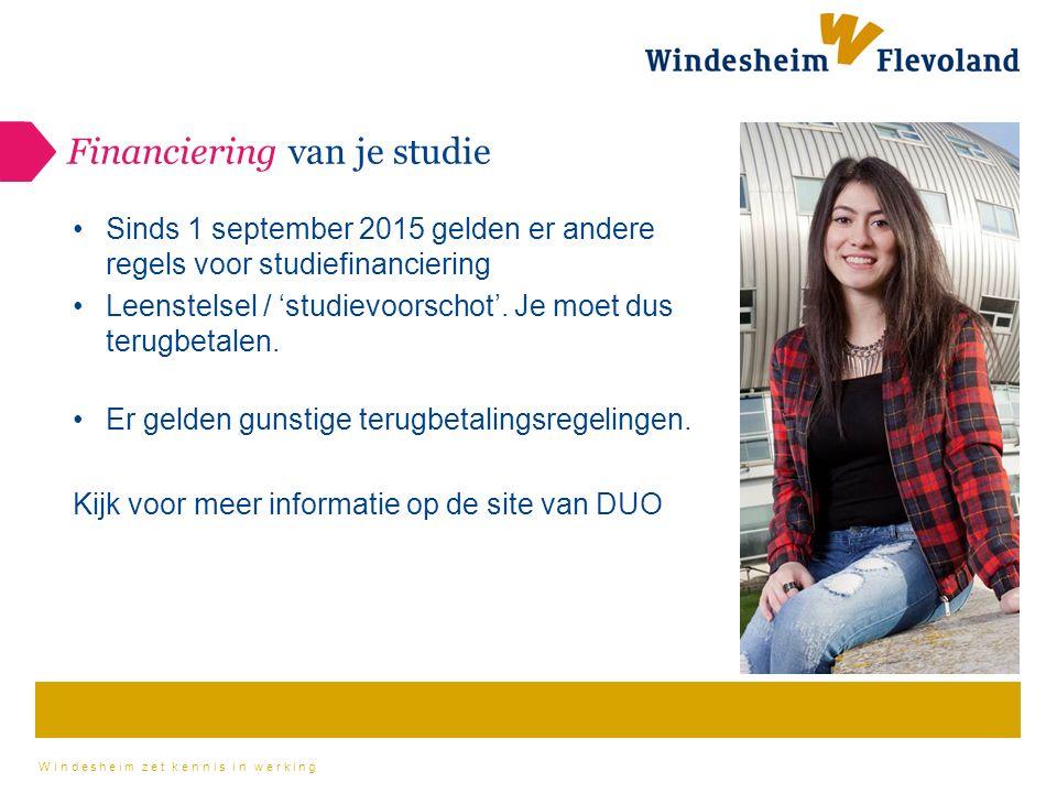 Windesheim zet kennis in werking Financiering van je studie Sinds 1 september 2015 gelden er andere regels voor studiefinanciering Leenstelsel / 'studievoorschot'.