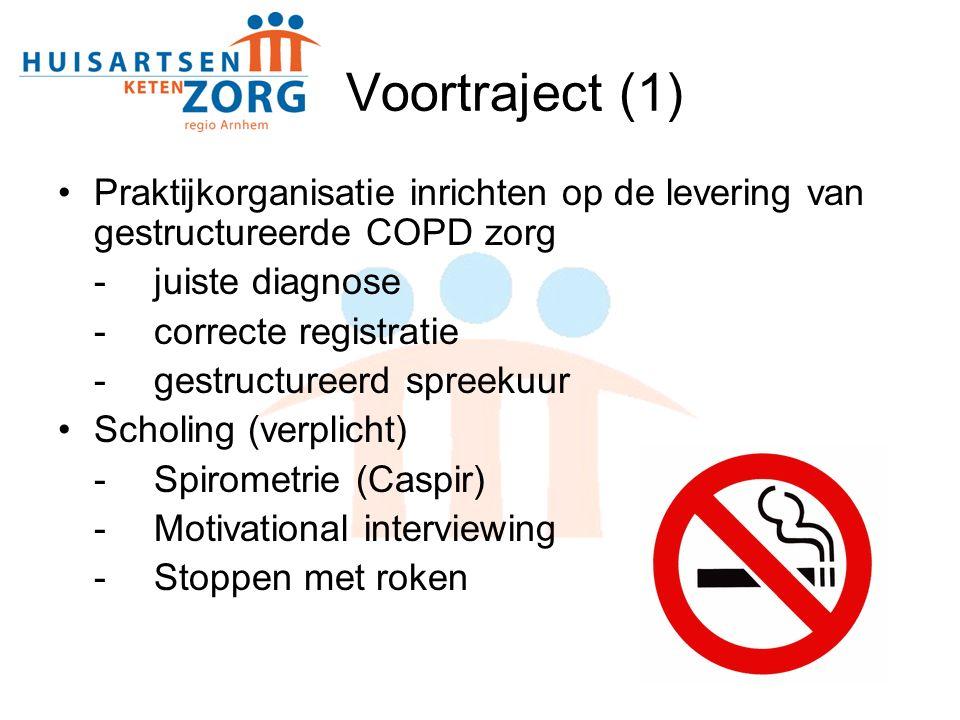Voortraject (1) Praktijkorganisatie inrichten op de levering van gestructureerde COPD zorg -juiste diagnose -correcte registratie -gestructureerd spreekuur Scholing (verplicht) -Spirometrie (Caspir) -Motivational interviewing -Stoppen met roken