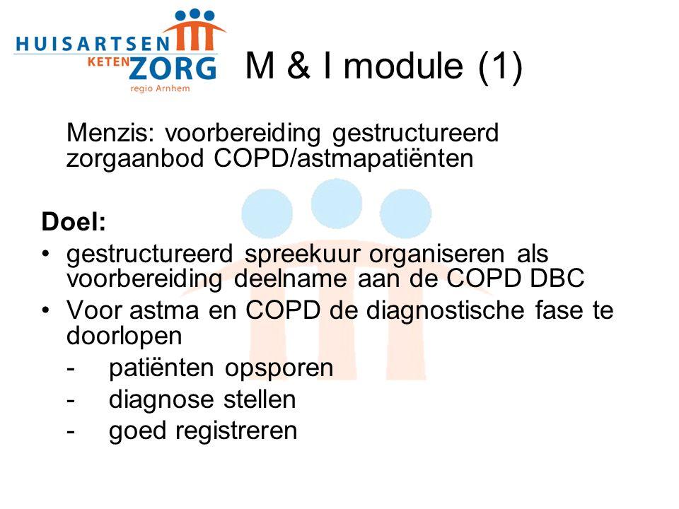 M & I module (1) Menzis: voorbereiding gestructureerd zorgaanbod COPD/astmapatiënten Doel: gestructureerd spreekuur organiseren als voorbereiding deelname aan de COPD DBC Voor astma en COPD de diagnostische fase te doorlopen -patiënten opsporen -diagnose stellen -goed registreren
