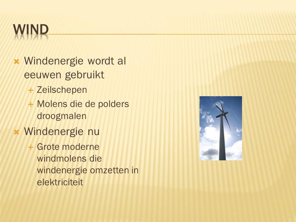  Windenergie wordt al eeuwen gebruikt  Zeilschepen  Molens die de polders droogmalen  Windenergie nu  Grote moderne windmolens die windenergie omzetten in elektriciteit