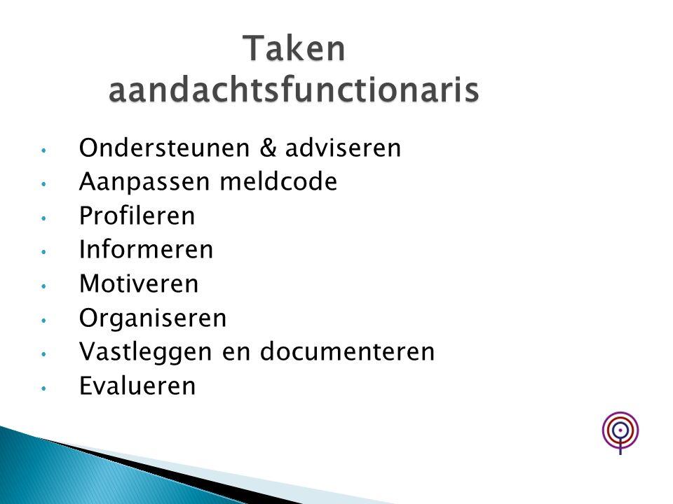 Taken aandachtsfunctionaris Ondersteunen & adviseren Aanpassen meldcode Profileren Informeren Motiveren Organiseren Vastleggen en documenteren Evaluer
