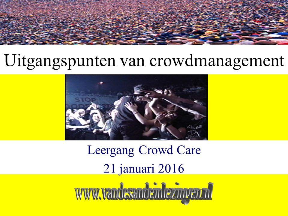 Uitgangspunten van crowdmanagement Leergang Crowd Care 21 januari 2016