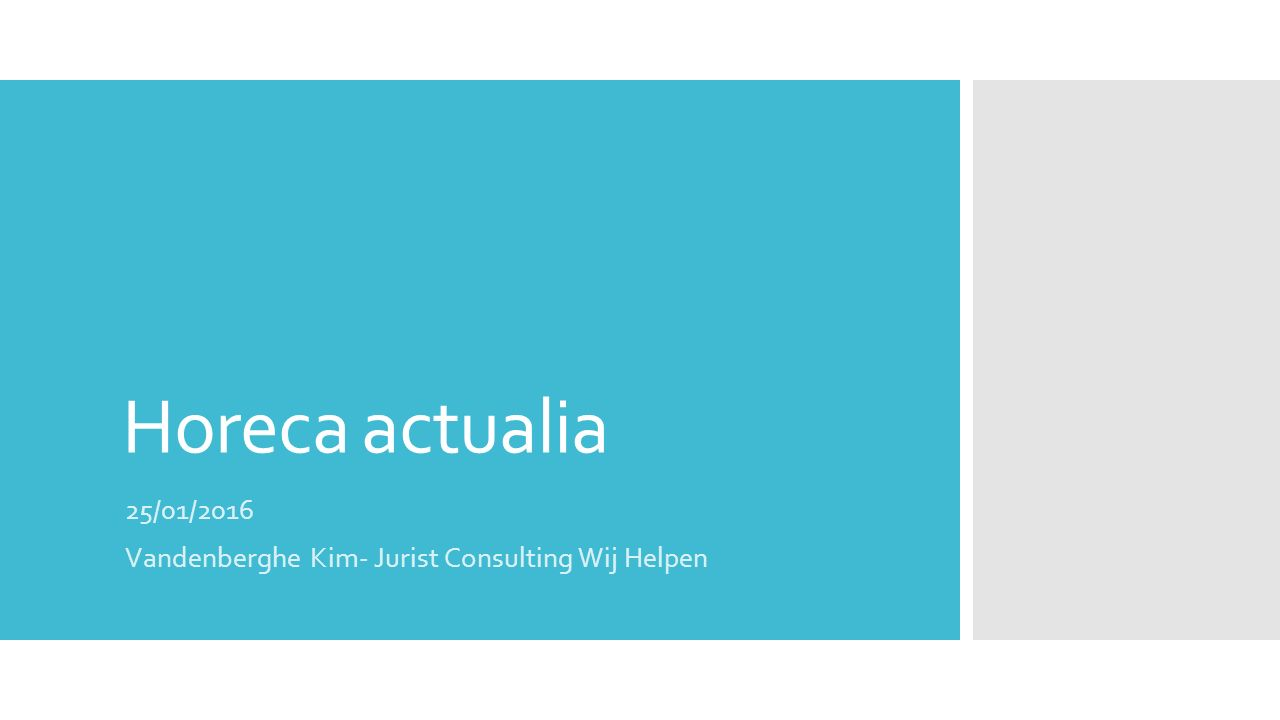 Horeca actualia 25/01/2016 Vandenberghe Kim- Jurist Consulting Wij Helpen