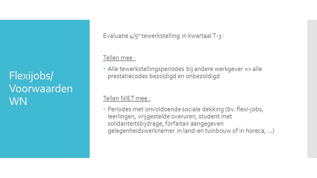 Flexijobs/ Voorwaarden WN Evaluatie 4/5 e tewerkstelling in kwartaal T-3 : Tellen mee :  Alle tewerkstellingsperiodes bij andere werkgever => alle pr