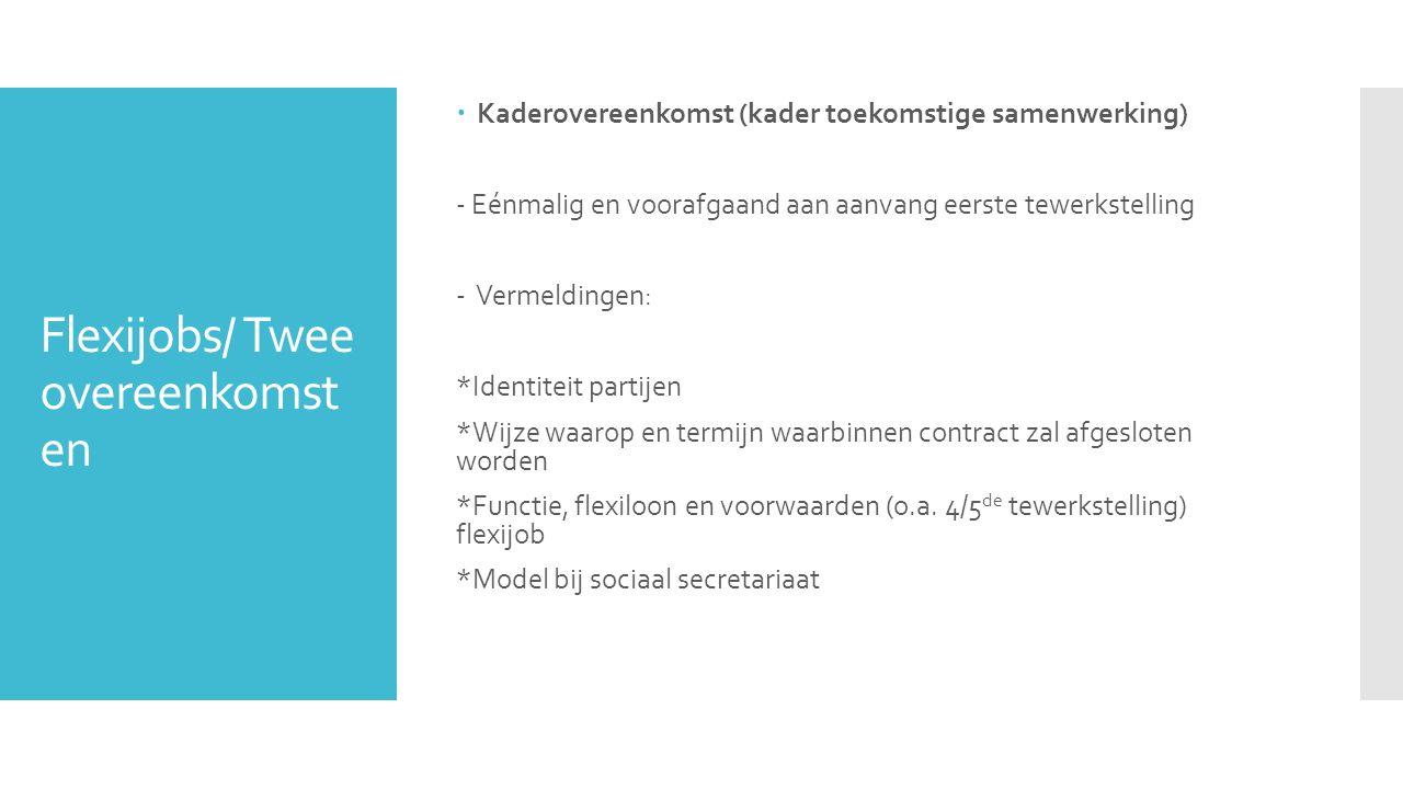 Flexijobs/ Twee overeenkomst en  Kaderovereenkomst (kader toekomstige samenwerking) - Eénmalig en voorafgaand aan aanvang eerste tewerkstelling - Ver