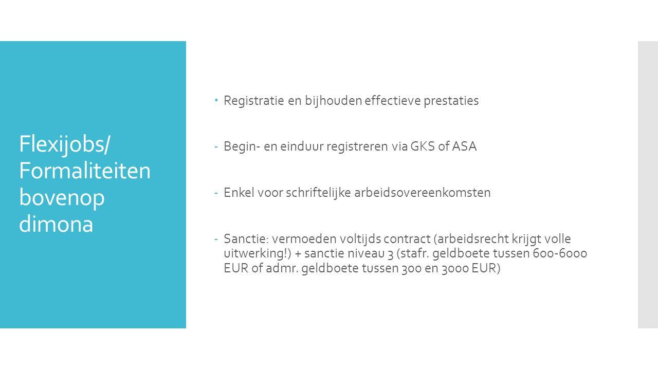 Flexijobs/ Formaliteiten bovenop dimona  Registratie en bijhouden effectieve prestaties -Begin- en einduur registreren via GKS of ASA -Enkel voor sch
