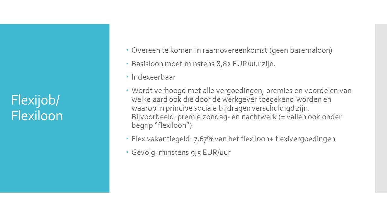 Flexijob/ Flexiloon  Overeen te komen in raamovereenkomst (geen baremaloon)  Basisloon moet minstens 8,82 EUR/uur zijn.  Indexeerbaar  Wordt verho