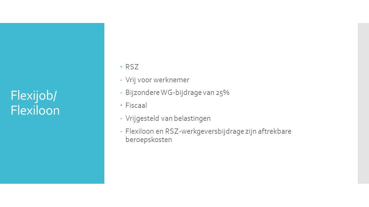 Flexijob/ Flexiloon  RSZ -Vrij voor werknemer -Bijzondere WG-bijdrage van 25%  Fiscaal -Vrijgesteld van belastingen -Flexiloon en RSZ-werkgeversbijd