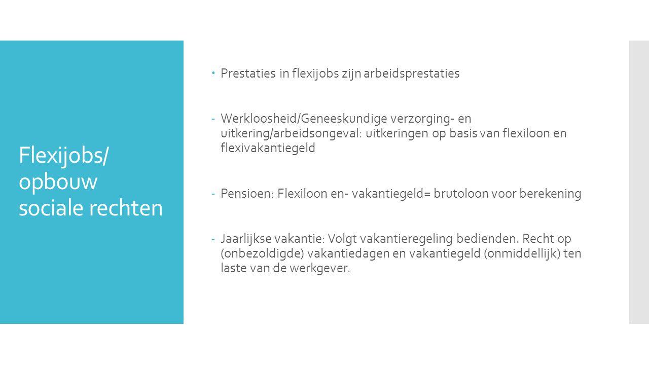 Flexijobs/ opbouw sociale rechten  Prestaties in flexijobs zijn arbeidsprestaties -Werkloosheid/Geneeskundige verzorging- en uitkering/arbeidsongeval
