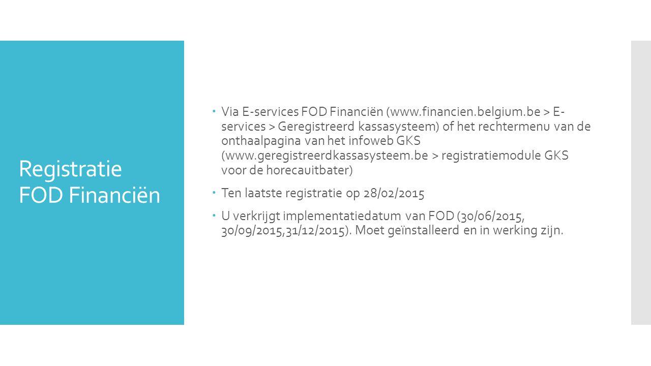 Registratie FOD Financiën  Via E-services FOD Financiën (www.financien.belgium.be > E- services > Geregistreerd kassasysteem) of het rechtermenu van