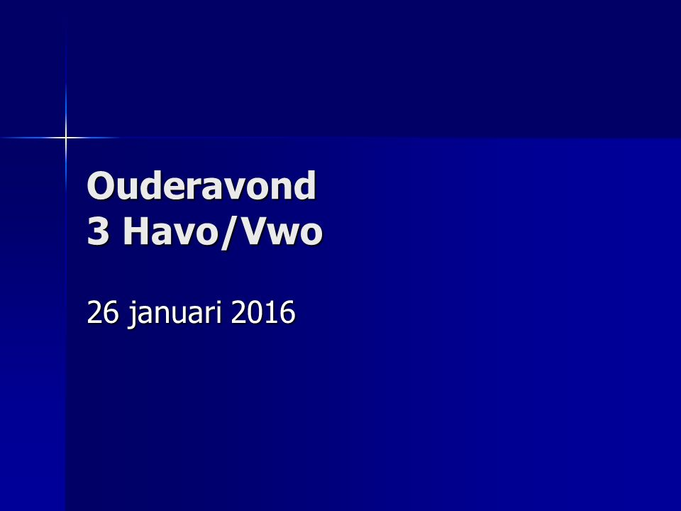 Ouderavond 3 Havo/Vwo 26 januari 2016
