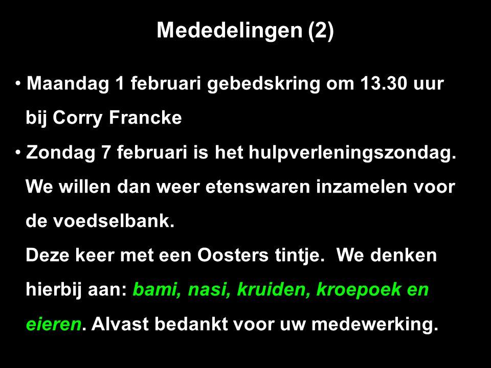 Mededelingen (2) Maandag 1 februari gebedskring om 13.30 uur bij Corry Francke Zondag 7 februari is het hulpverleningszondag.