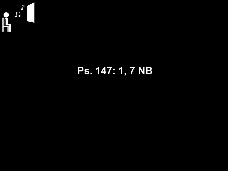 Ps. 147: 1, 7 NB