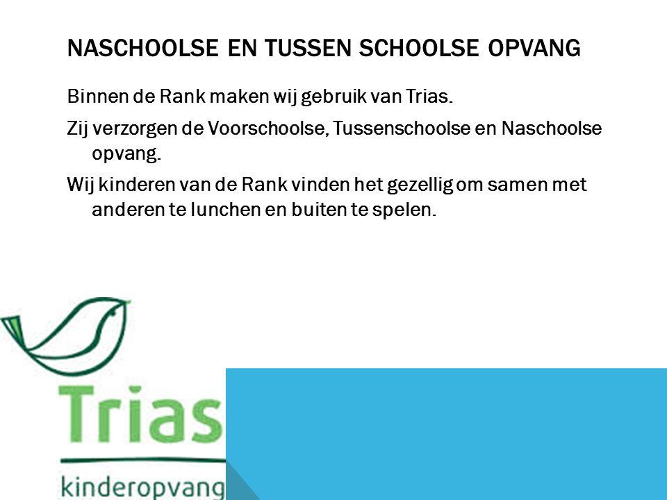 NASCHOOLSE EN TUSSEN SCHOOLSE OPVANG Binnen de Rank maken wij gebruik van Trias.