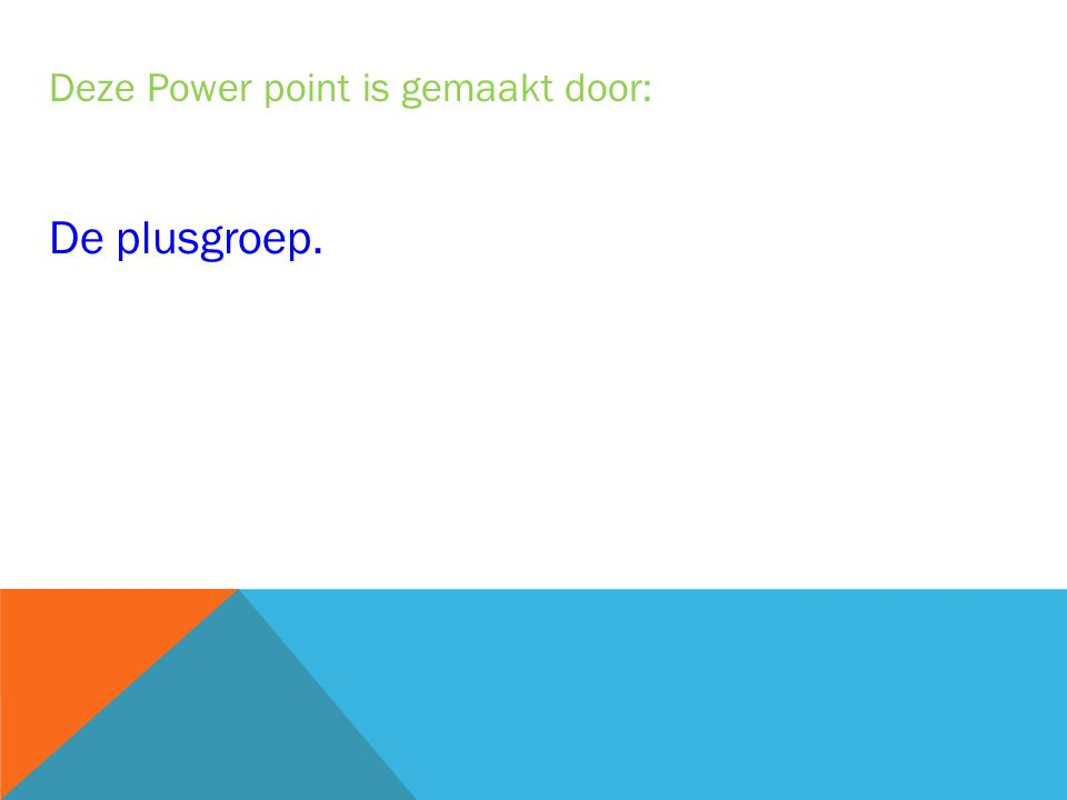 Deze Power point is gemaakt door: De plusgroep.